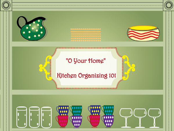 """""""O Your Home""""  Kitchen Organizing 101"""