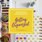 The Unintentional Consequences of Getting Organized